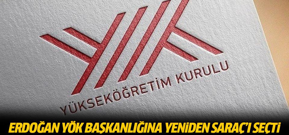 Erdoğan, YÖK Başkanlığı'na yeniden Saraç'ı seçti