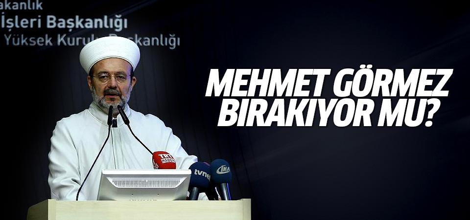 Mehmet Görmez bırakıyor mu?