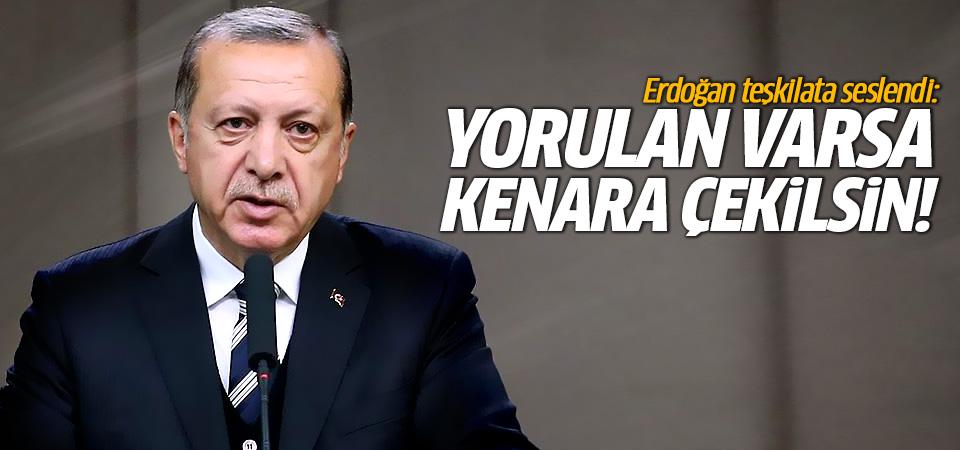 Erdoğan teşkilata seslendi: Yorulan varsa kenara çekilsin!