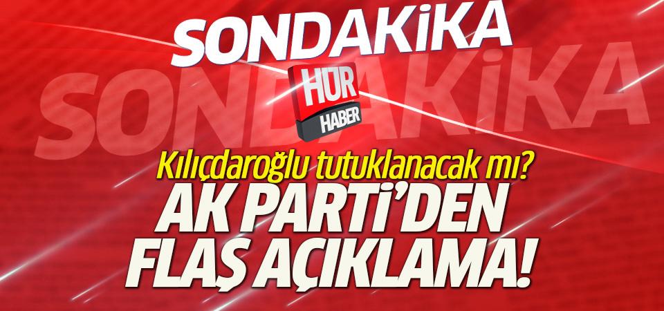 Kılıçdaroğlu tutuklanacak mı AK Parti'den açıklama