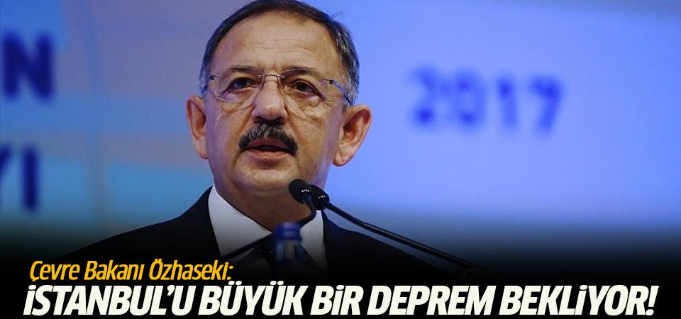 Çevre Bakanı Özhaseki: İstanbul'u büyük bir deprem bekliyor