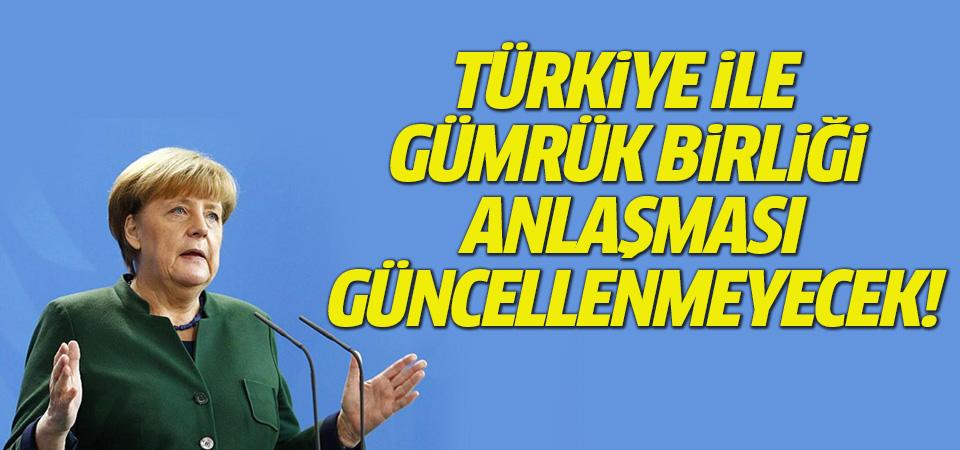 Merkel: Türkiye ile Gümrük Birliği anlaşması güncellenmeyecek