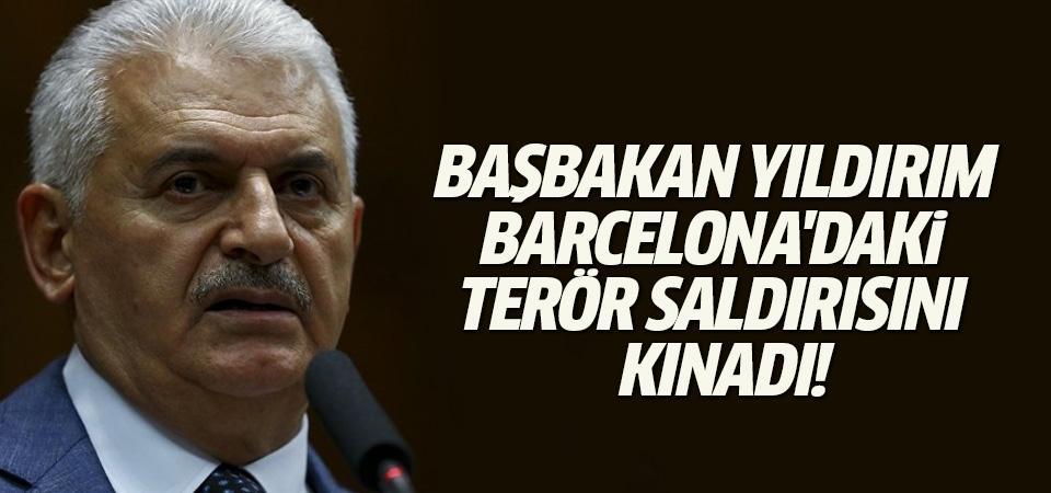 Başbakan Yıldırım Barcelona'daki terör saldırısını kınadı