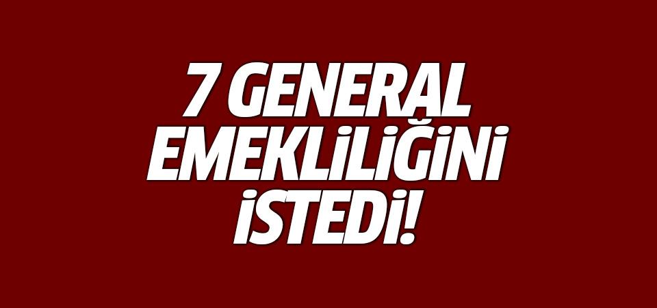 Bakanlık açıkladı: 7 general emekliliğini istedi
