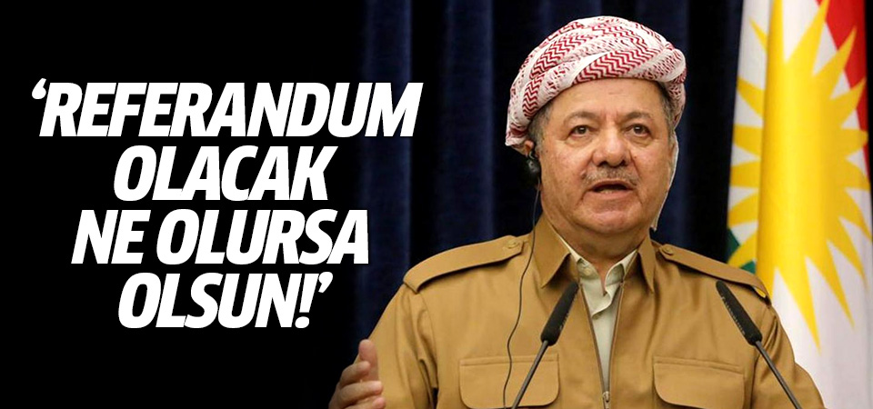Barzani: Referandum olacak, ne olursa olsun!