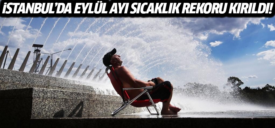 İstanbul'da Eylül ayı sıcaklık rekoru kırıldı