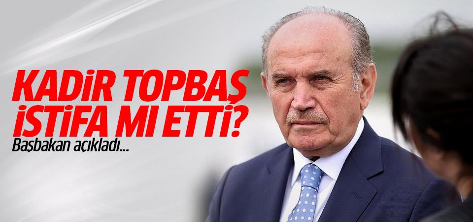 Kadir Topbaş istifa mı etti? Başbakan açıkladı