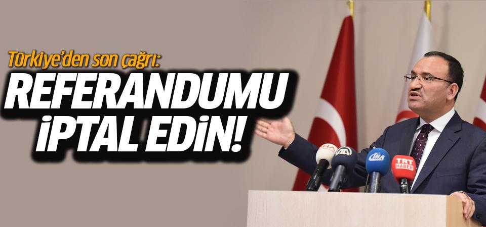 Türkiye'den son çağrı: Referandumu iptal edin!