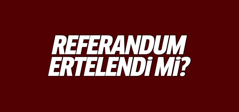 Referandum ertelendi mi?
