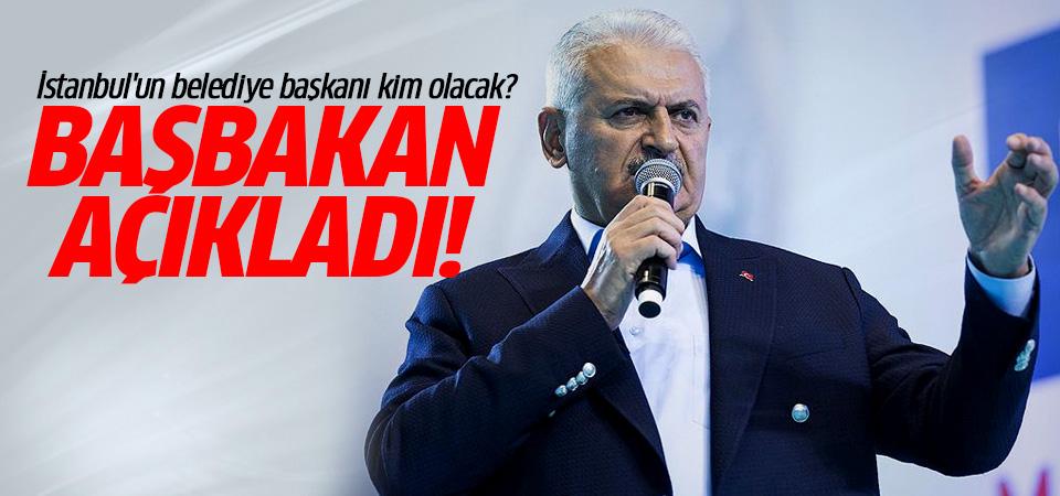Başbakan açıkladı! İstanbul'un belediye başkanı kim olacak?