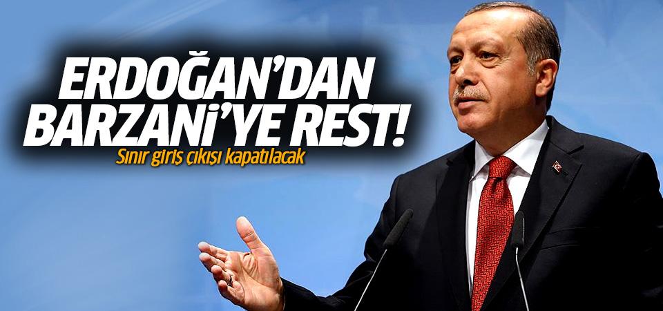 Erdoğan'dan referandum tepkisi: Sınır giriş çıkışı kapatılacak