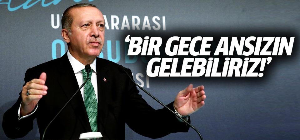 Erdoğan'dan referandum tepkisi: Bir gece ansızın gelebiliriz!