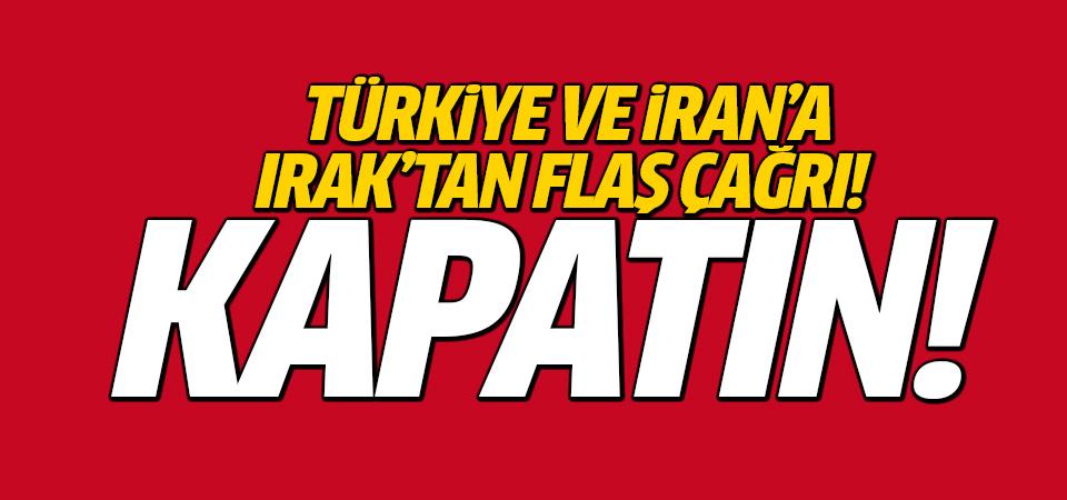 Irak Türkiye ve İran'a flaş çağrı: Kapatın