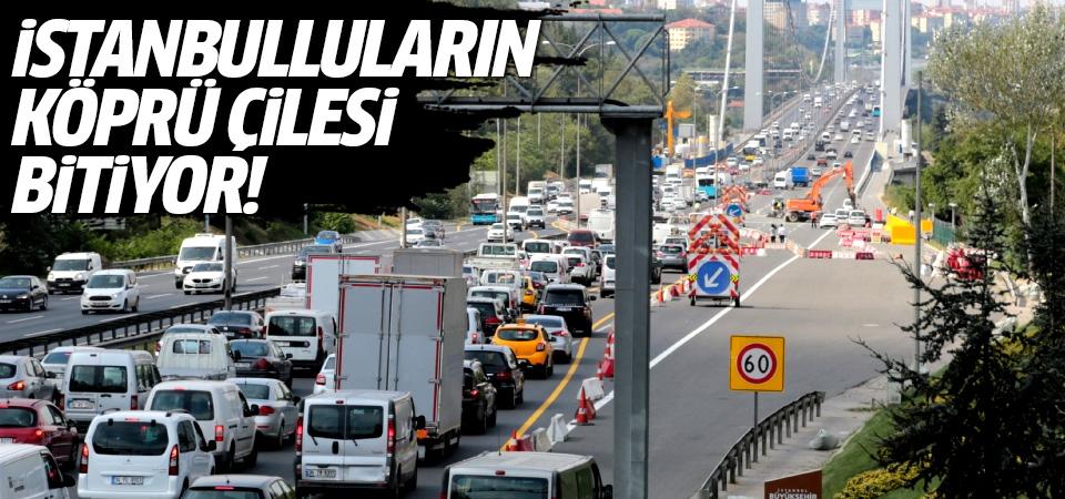 İstanbulluların köprü çilesi bitiyor