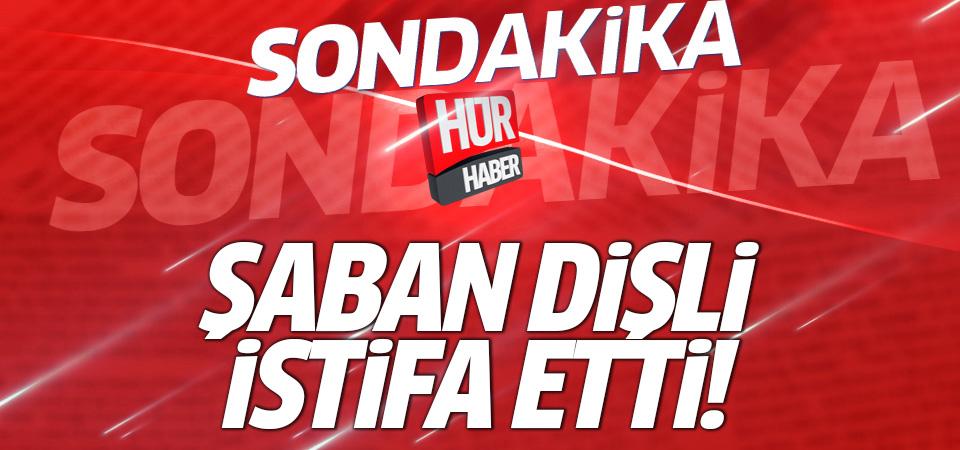 AK Parti'de istifa! Şaban Dişli istifa etti