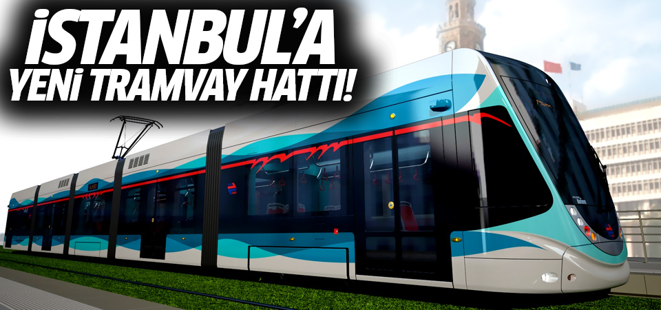 İstanbul'a yeni tramvay hattı