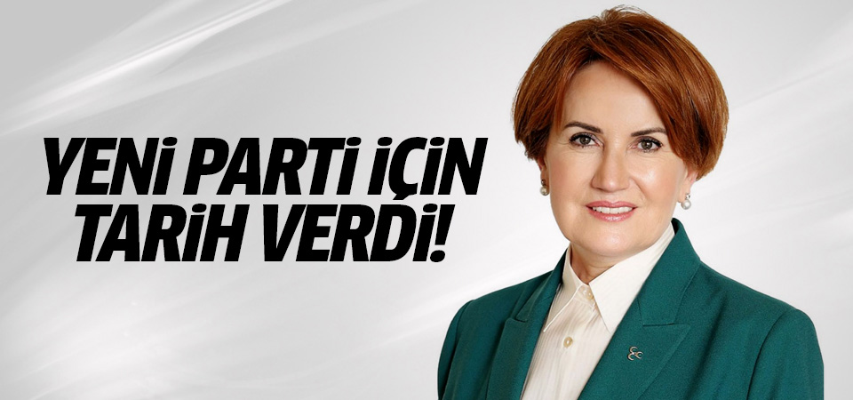 Meral Akşener yeni parti için tarih verdi!