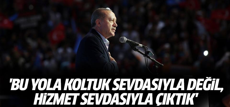 Cumhurbaşkanı Erdoğan: Bizler bu yola koltuk sevdasıyla değil, hizmet sevdasıyla çıktık