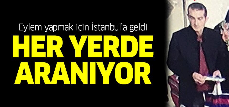 Eylem yapmak için İstanbul'a geldi! Her yerde aranıyor