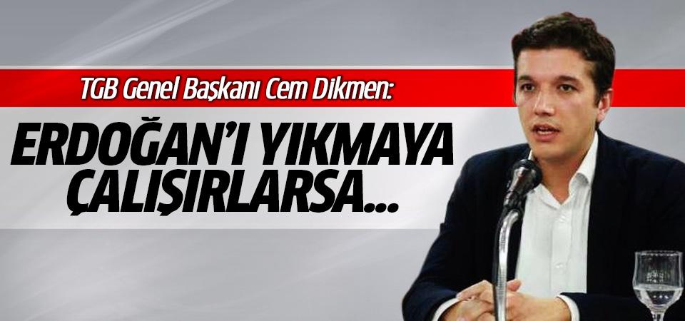 TGB Genel Başkanı Cem Dikmen: Batı Erdoğan'ı yıkmaya çalışırsa...