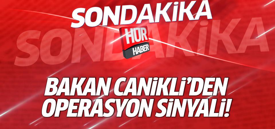 Milli Savunma Bakanı Canikli'den operasyon sinyali!
