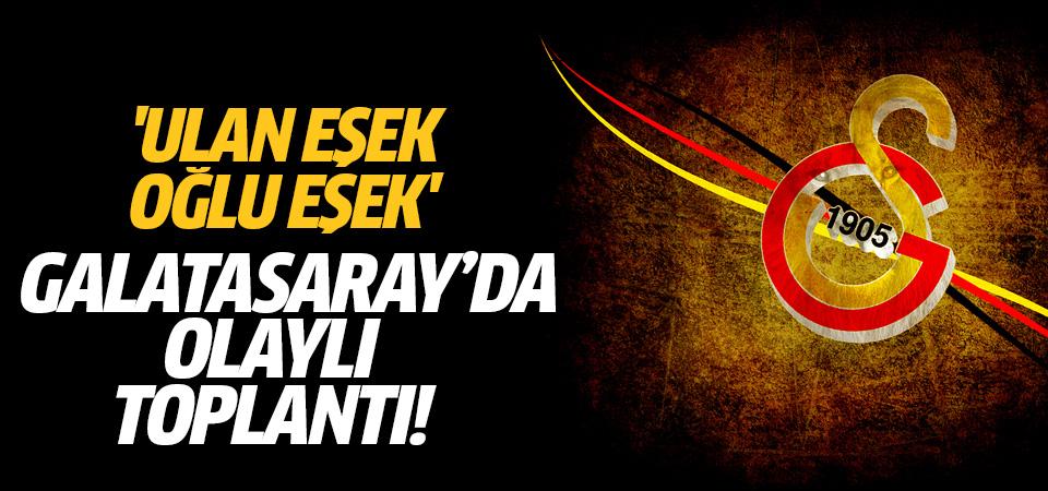 Galatasaray'da olaylı toplantı! Ulan eşek oğlu eşek...