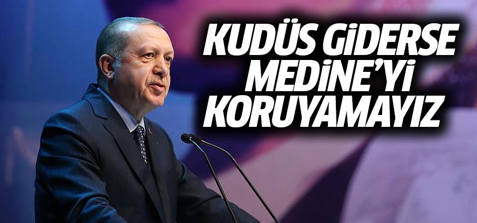 Cumhurbaşkanı Erdoğan: Kudüs giderse Medine'yi koruyamayız