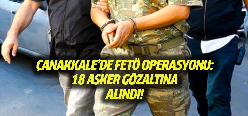 Çanakkale'de FETÖ operasyonu: 18 askeri personel yakalandı