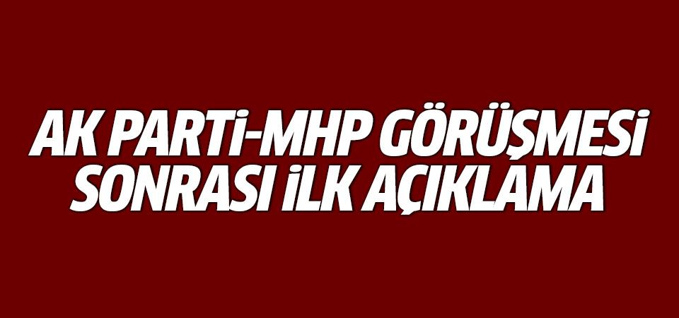 AK Parti-MHP görüşmesi sonrası ilk açıklama!