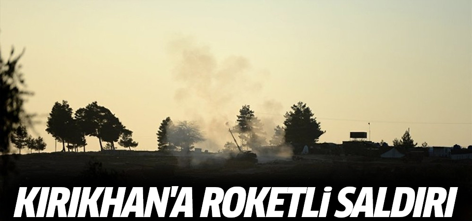 Kırıkhan'a roketli saldırı