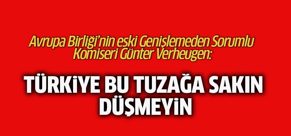 Verheugen'dan Türkiye'ye çağrı: Sakın bu tuzağa düşmeyin