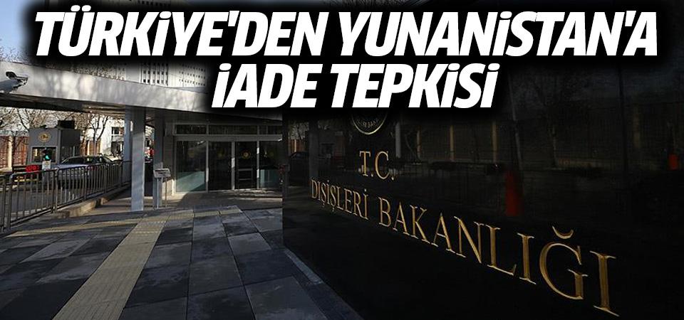 Türkiye'den Yunanistan'a iade tepkisi