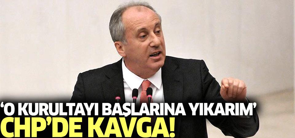 CHP'de kavga! İnce: Kongreyi başlarına yıkarım