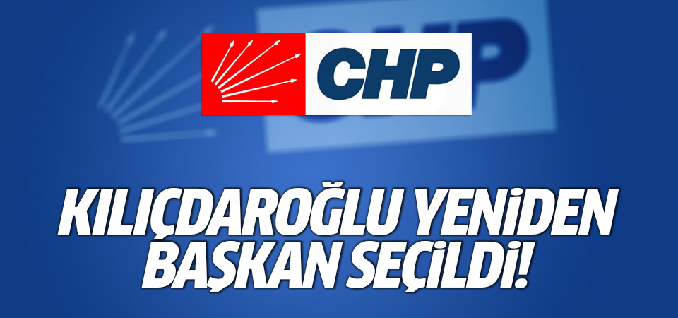 Kemal Kılıçdaroğlu yeniden CHP Genel Başkanı seçildi!