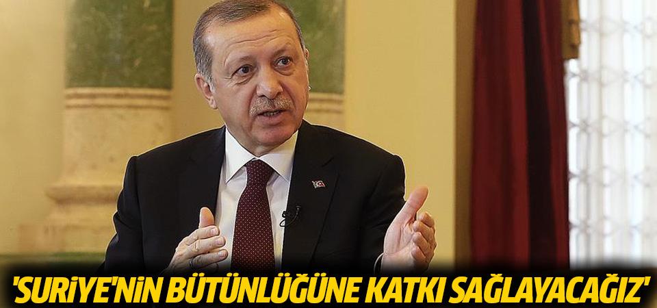Erdoğan : Suriye'nin bütünlüğüne katkı sağlayacağız