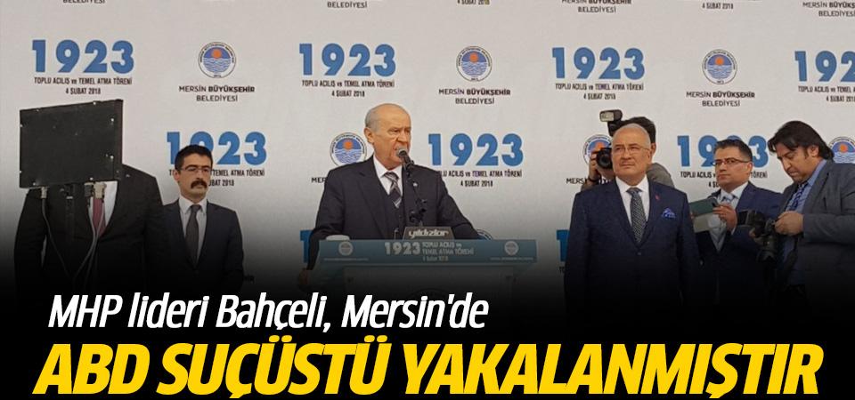 MHP lideri Bahçeli, Mersin'de : ABD suçüstü yakalanmıştır