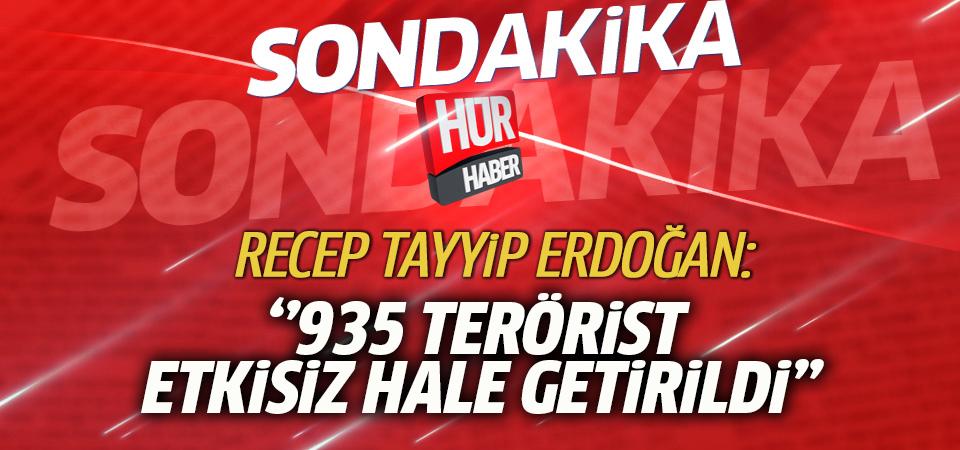 Cumhurbaşkanı Erdoğan: Harekatta 935 terörist etkisiz hale getirildi