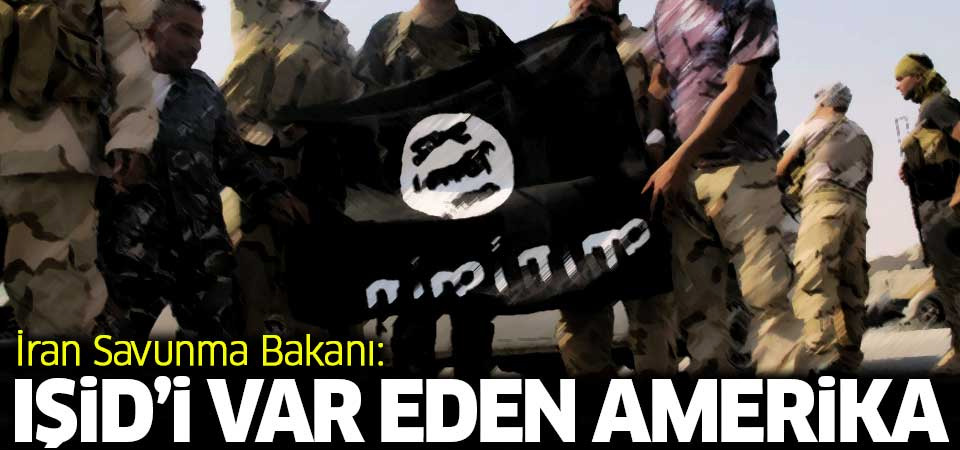 İran Savunma Bakanı: IŞİD'i var eden Amerika