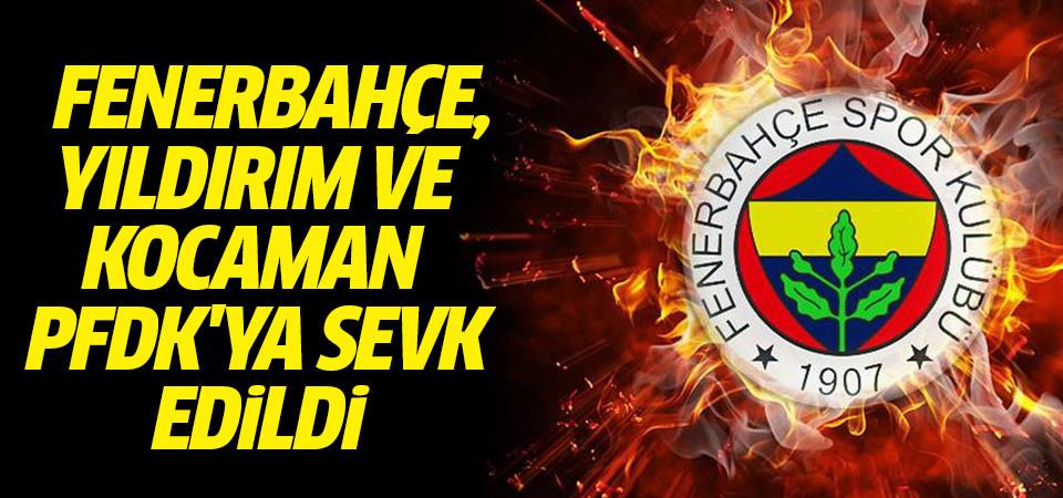 Fenerbahçe, Yıldırım ve Kocaman PFDK'ya sevk edildi