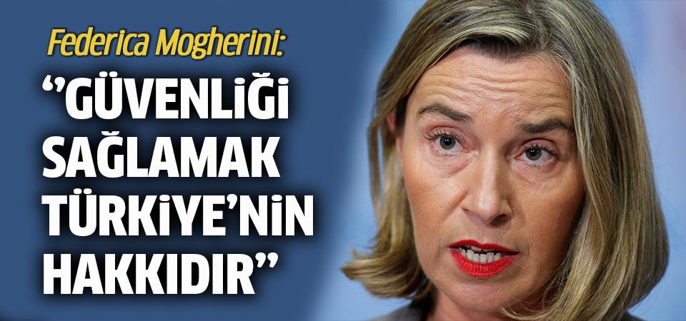 Mogherini: Türkiye'nin kaygılarını anlıyoruz
