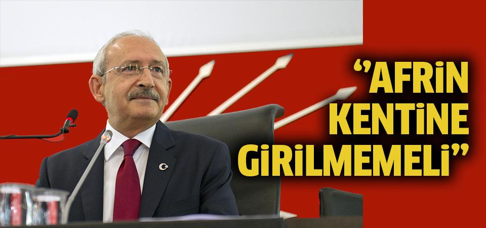 Kılıçdaroğlu: Afrin kentine girilmemeli