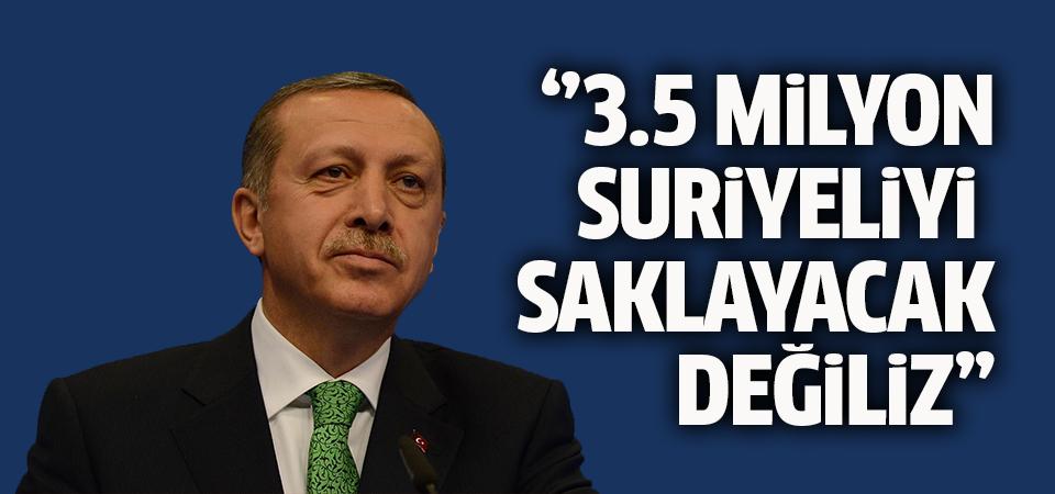 Erdoğan: 3.5 milyon Suriyeliyi saklayacak halimiz yok