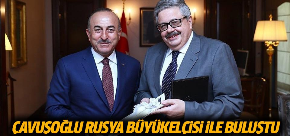 Çavuşoğlu, Rusya Büyükelçisi Yerhov'la buluştu
