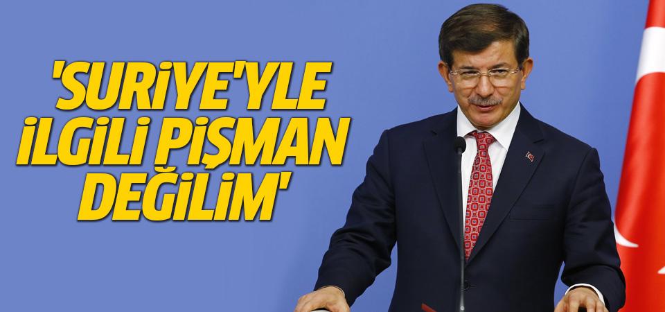 Davutoğlu: Suriye'yle ilgili pişman değilim