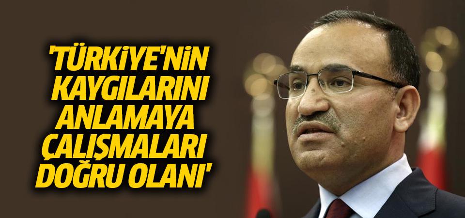 Başbakan Yardımcısı Bozdağ: Türkiye'nin kaygılarını anlamaya çalışmaları doğru olanı