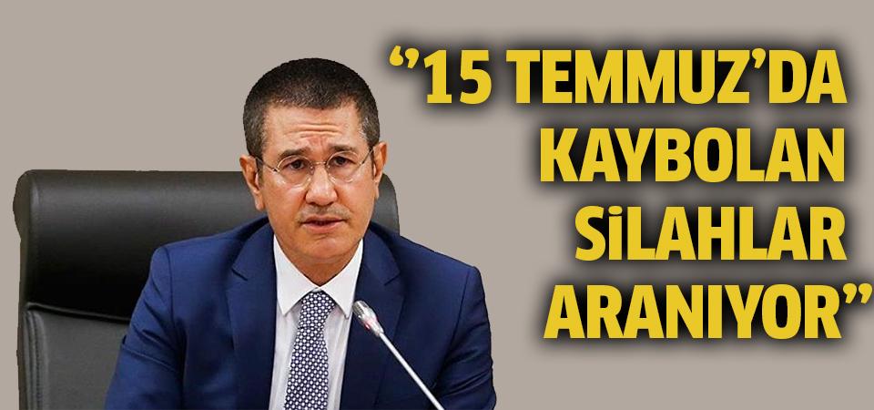 Savunma Bakanı: 15 Temmuz'da kaybolan silahlar aranıyor