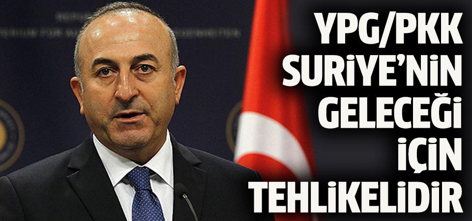 Dışişleri Bakanı Çavuşoğlu: YPG/PKK Suriye'nin geleceği için tehlikedir