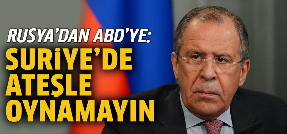 Rusya'dan ABD'ye: Suriye'de ateşle oynamayın