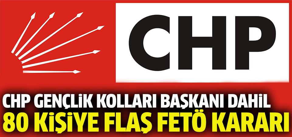 CHP Gençlik Kolları başkanı dahil 80 kişi için flaş FETÖ kararı