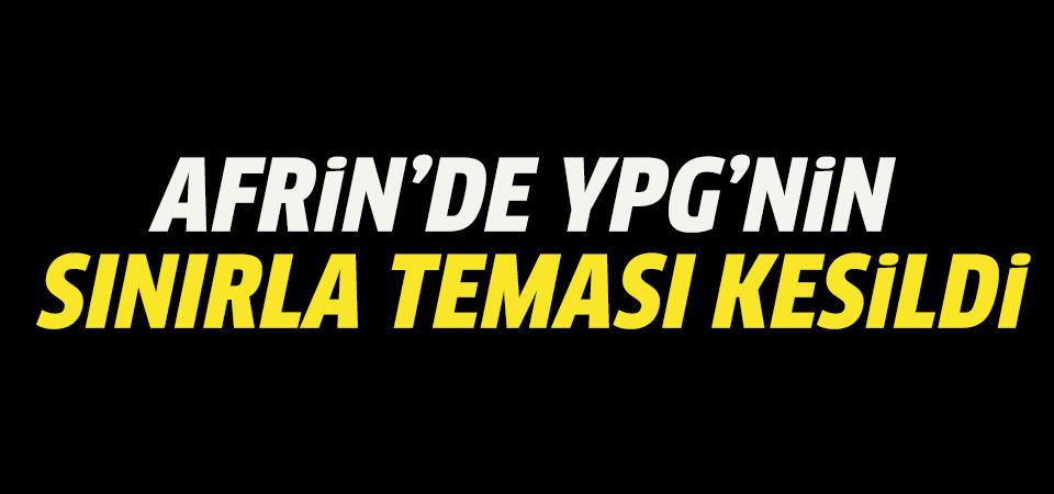 Afrin'de flaş gelişme! YPG'nin sınırla teması kesildi